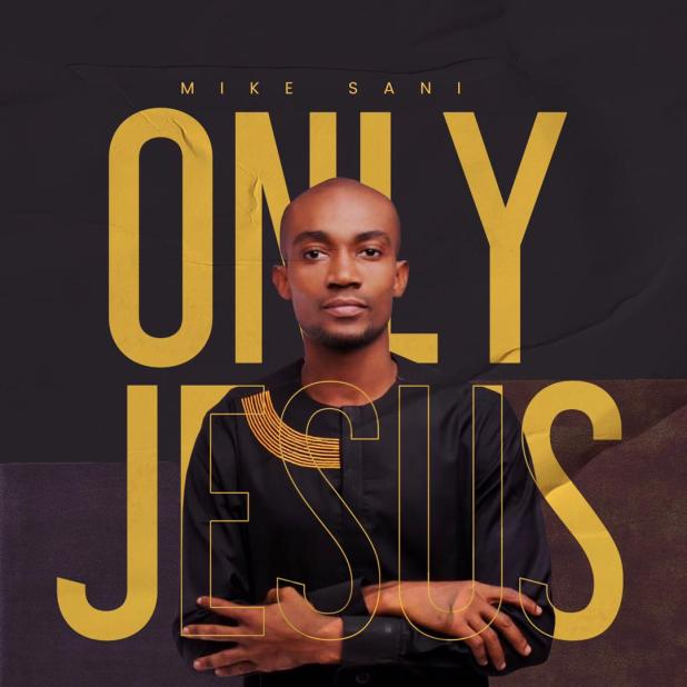Only Jesus by Mike Sani
