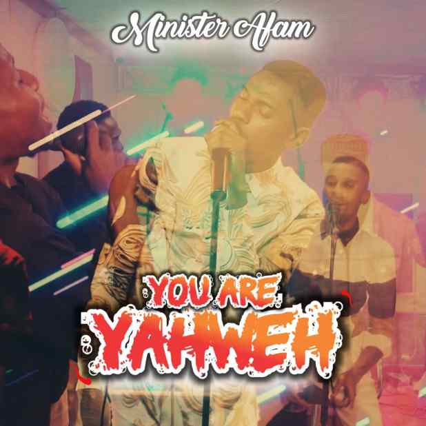You Are Yahweh (Live) by Minister Afam