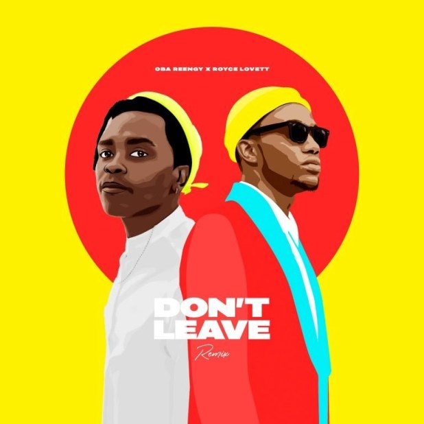 Don't Leave (Remix) by Oba Reengy and Royce Lovett mp3 download