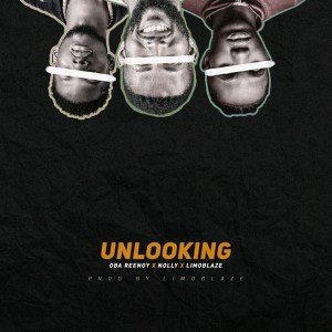 Unlooking by Oba Reengy Limoblaze and Nolly