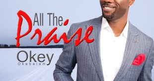 All The Praise by Okey mp3 download.