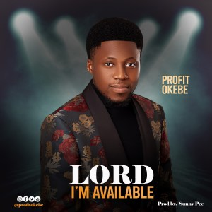 Lord I'm Available by Profit Okebe