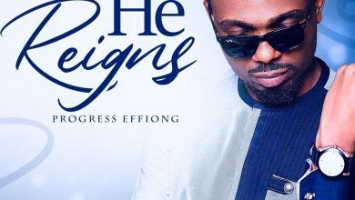 He Reigns by Progress Effiong