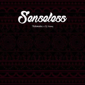 Senseless by Rehmahz and DJ Penny