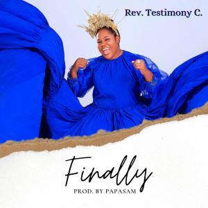 Finally by Rev Testimony C