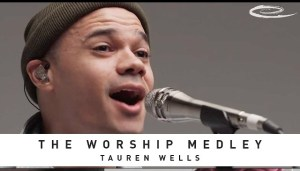 The Worship Medley by Tauren Wells and Davies