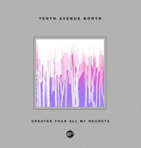 Greater than all my regrets by Tenth Avenue North