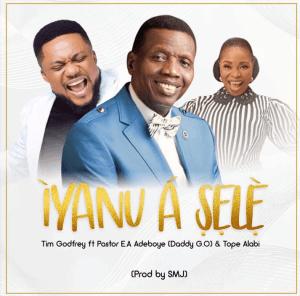 Iyanu A Sele by Tim Godfrey featuring Pastor E.A Adeboye & Tope Alabi