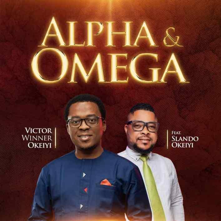 Alpha & Omega by Victor Winner Okeiyi ft Slando Okeiyi