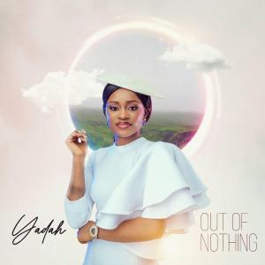 Out of Nothing by Yadah