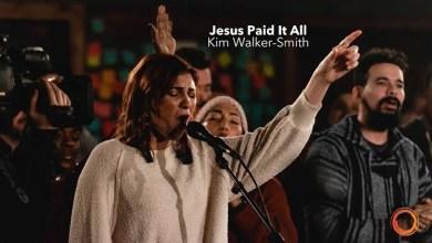 Jesus Paid It All by Kim Walker Smith
