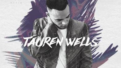 Tauren Wells God's Not Done With You by Tauren Wells
