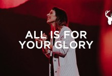 All for your glory by Kalley Heiligenthal Bethel Music
