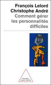 Comment gérer les personnalités difficiles – François Lelord et Christophe André