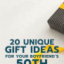 20 Gift Ideas For Your Boyfriend S 50th Birthday Unique