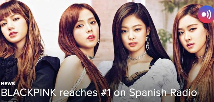 [NEWS] BLACKPINK reaches #1 on Spanish Radio