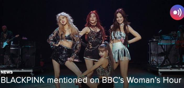 [NEWS] BLACKPINK mentioned on BBC's Woman's Hour