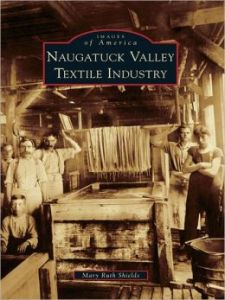 Naugatuck Valley Textile Industry by Mary Ruth Shields