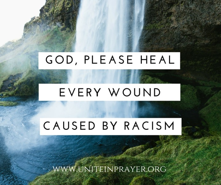 God please heal every wound caused by racism