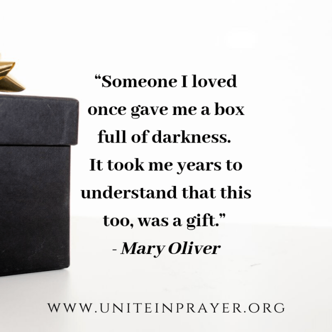 """Someone I loved once gave me a box full of darkness. It took me years to understand that this too, was a gift."" - Mary Oliverl.png"