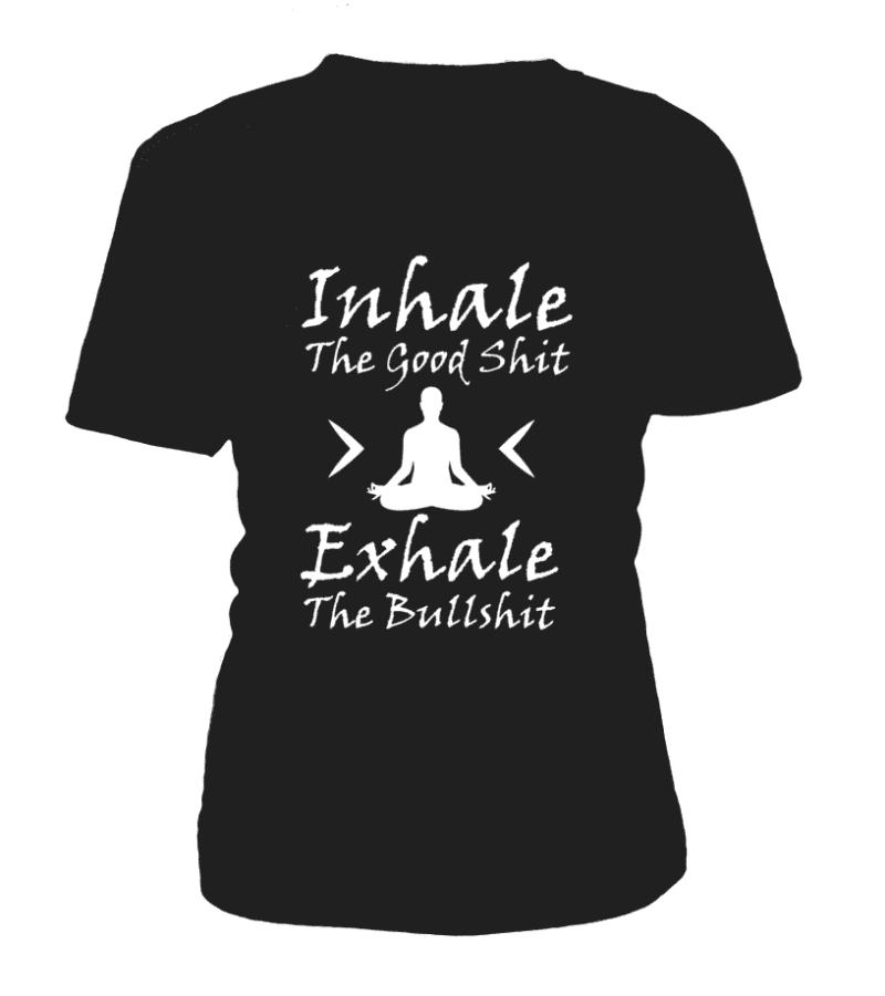 "T Shirt ""Inhale the good shit, Exhale the bullshit"" Pour femme - L'univers-karma"
