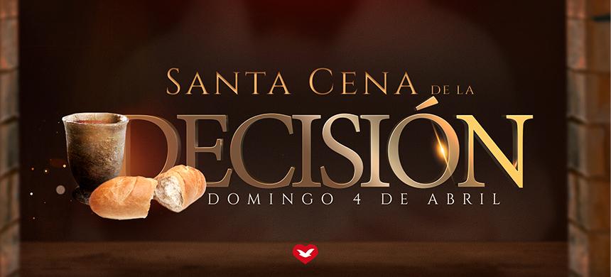 4 de abril: Santa Cena de la Decisión