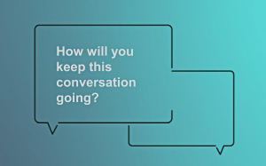 Slide says How will you keep this conversation going?