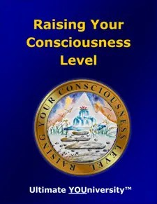 Raising Your Consciousness Level - Quick Overview - University for Successful Living