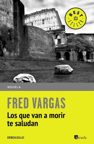 """""""Los Que Van a Morir te Saludan"""" de Fred Vargas   Universos Literarios"""