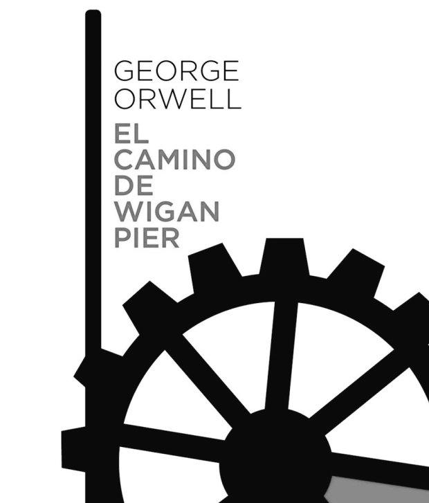 El camino de Wigan Pier, de George Orwell | Universo Literarios