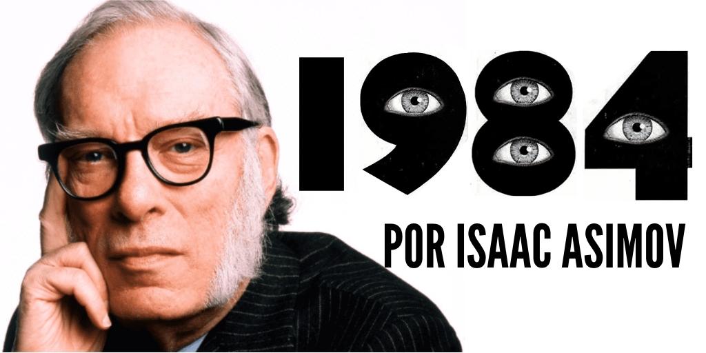 Reseña de Isaac Asimov a la novela 1984 de Orwell, Parte 1 | Universos Literarios