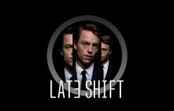 late shift - Late Shift, Faça A Sua Escolha