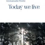Emmanuelle Pirotte, Today we live