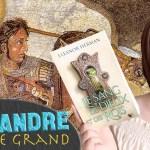 [DocuLivre] Qui était le jeune Alexandre le Grand ? – Le Sang des Dieux et des Rois
