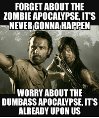 thumb forget about the zombie apocalypse its never gonnaihappen worry about 138900515916191417437336843