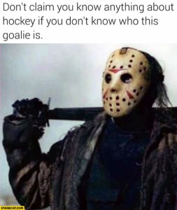 dont claim you know anything about hockey if you dont know who this goalie is jason voorhees friday the 13th