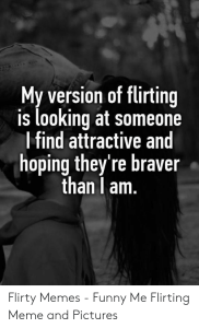 my version of flirting is looking at someone ifind attractive 50234645