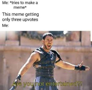 Are you not entertained, happy birthday meme, dirty memes, 26 good morning meme, clean memes.