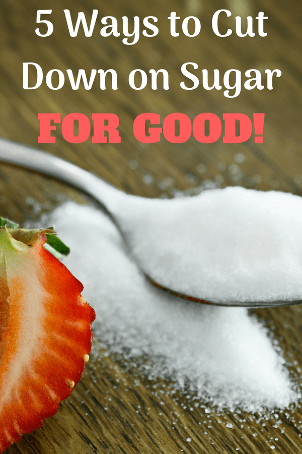 PINTEREST 5 Ways to Cut Down on Sugar FOR GOOD!
