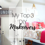 My Top 3 DIY Home Makeovers
