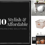 10 Stylish & Affordable Organizing Solutions