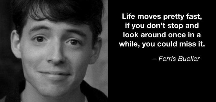 Ferris Bueller Life Moves Pretty Fast Quote Entrancing Life Moves Pretty Fast  Pay Attention  Unlimited Choice