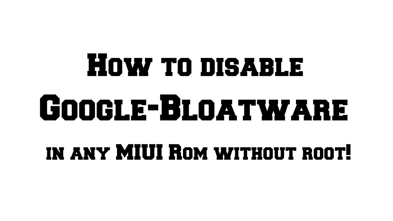 How to disable Google-Bloatware in any MIUI Rom without