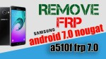 Bypass Google Account (FRP) Protection on Android 7.1 – 7.0 on All Samsung a510f frp 7.0