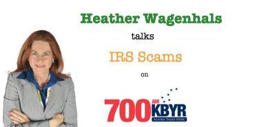Heather Wagenhals talks IRS Scams on 700AM Alaska Radio