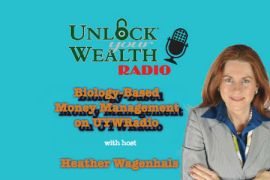 Unlock Your Wealth Radio Biology-Based Money Management