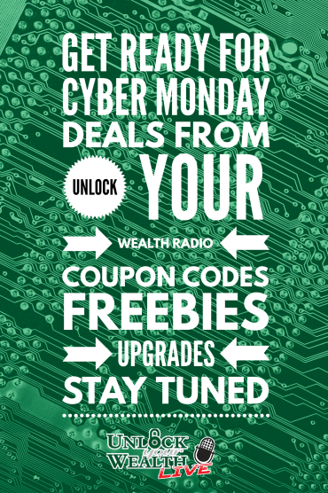 get ready for cyber Monday dealsfrom your unlockyourwealth radio coupon codes freebies and upgrades stay tuned