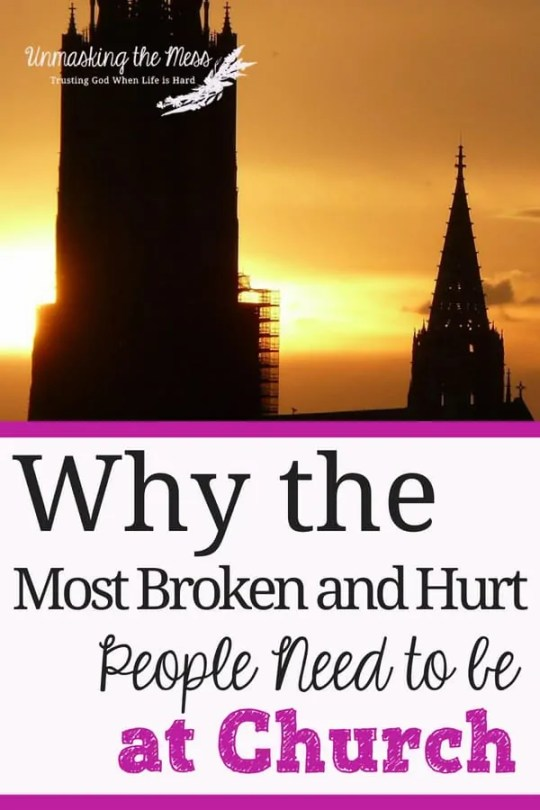 Why The Most Broken And Hurt People Need To Be At Church Christian