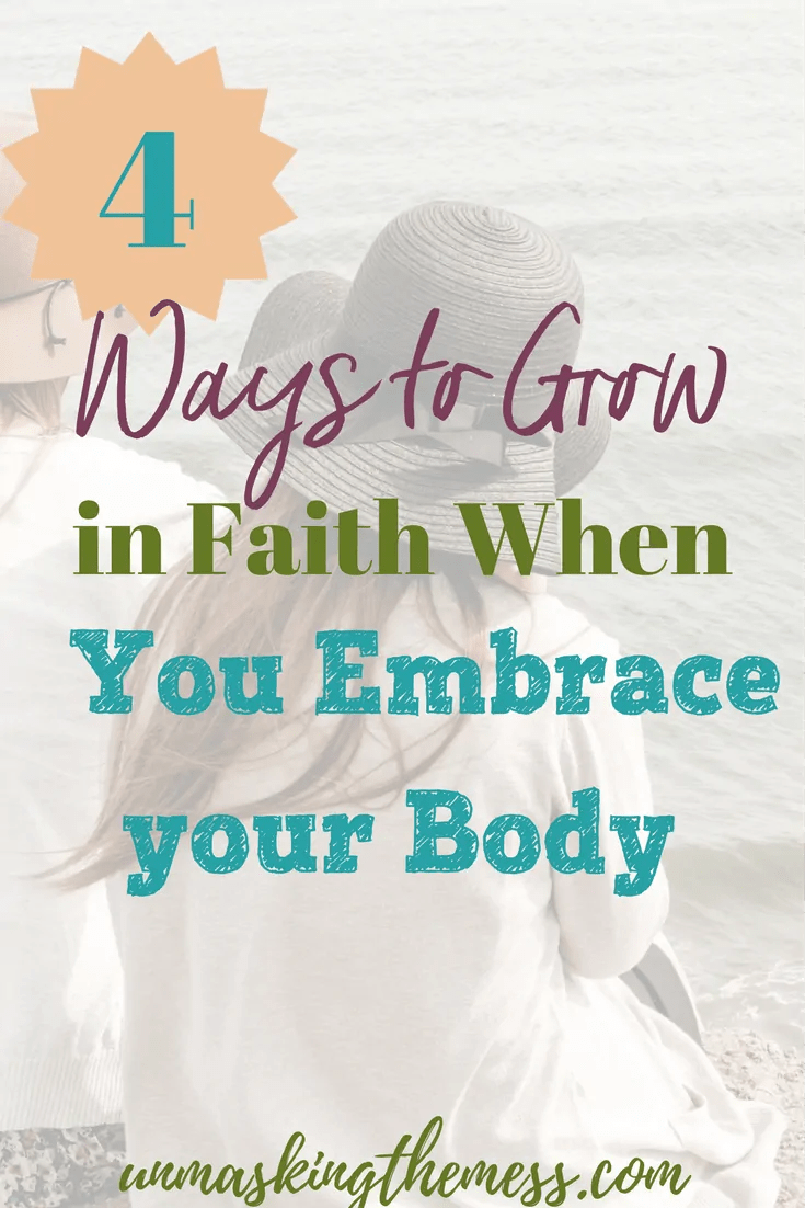 4 Ways to Grow in Faith When You Embrace your Body. Not liking our physical bodies can keep us from growing in faith. God loves us just as we are. Could embracing our bodies be the beginning of better faith?