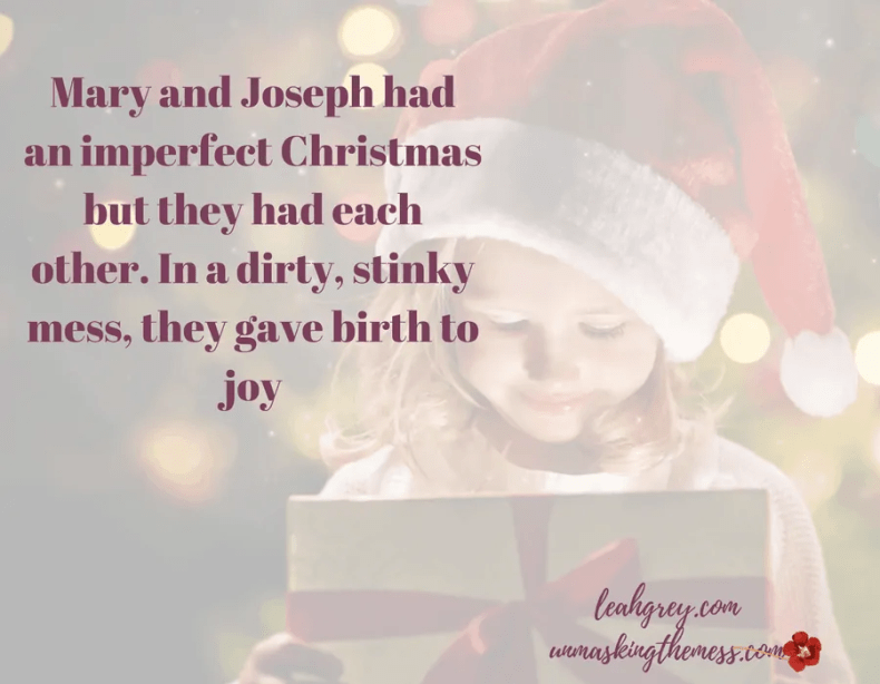 Finding Joy in your Mess this Christmas. In a dirty, stinky mess, they gave birth to joy. I will tell my children about the first Christmas, in all its imperfections. Christ came to save. Find joy in your mess, whatever it is. #HeartbreakHoliday #joy #Christmas #addiction